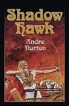 Shadow Hawk by Andre Norton