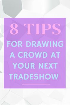 8 Tips for Drawing a Crowd at Your Next #TradeShow #eventprofs