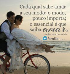 Mensagem de amor - Cada qual sabe amar a seu modo o modo pouco importa o essencial e que saiba amar Machado de Assis