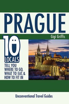 Prague - 10 Locals Tell You Where To Go, What To Eat & How To Fit In