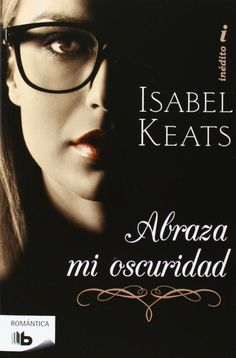P R O M E S A S   D E   A M O R: Reseña - Abraza mi oscuridad, Isabel Keats