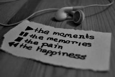 live for/play the moments; pause the memories; stop the pain; rewind the happiness