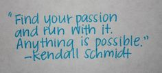 so if Kendall is my passion does that me i should find him and run with him....?