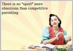 "There is no ""sport"" more obnoxious than competitive parenting."