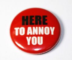 Here To Annoy You  1 inch Button Pin or Magnet by snottub on Etsy, $1.25