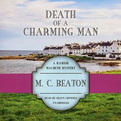 Faith Hope and Cherrytea: DEATH OF A CHARMING MAN #10 Hamish Macbeth Mysteries: author MC Beaton 6.2.14 narrator Shaun Grindell with a grrreat Scots accent to personalize all the characters + village life... http://www.bookdepository.com/Death-Charming-Man-M-C-Beaton/9781482949803/?a_aid=FaithHopeCherrytea