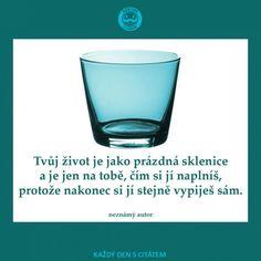 citáty - Tvůj život je jako prázdná sklenice2 Motto, We Heart It, Words, Tableware, Quotes, Merlin, Design, Author, Psychology