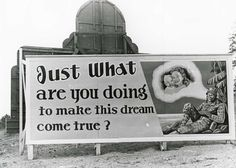"Oak Ridge billboard: ""Just what are you doing to make his dreams come true?"" (6/5/1944) 2010.012.0273 roll 264-15"