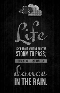 """Life isn't about waiting for the storm to pass, it's about learning to dance in the rain"" #quotes #iloveit"