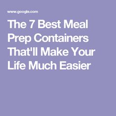 The 7 Best Meal Prep Containers That'll Make Your Life Much Easier
