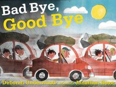 Bad Bye, Good Bye by Deborah Underwood