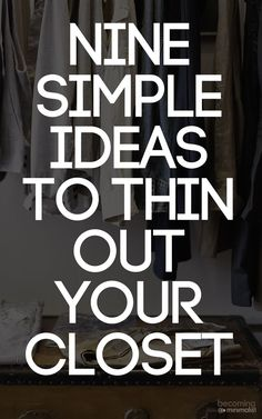 If you need to declutter closet, here are nine simple tips to get you started.