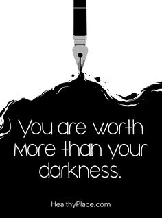 Quote on mental health: You are worth more than your darkness. www.HealthyPlace.com