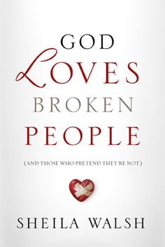 God Loves Broken People And When Weary Wounded Men And Women Find A Way