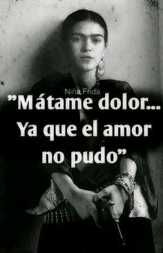 Matame Dolor ,Ya Que El Amor No Pudo .