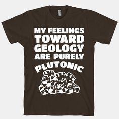 My Feelings Toward Geology are Purely... | T-Shirts, Tank Tops, Sweatshirts and Hoodies | HUMAN