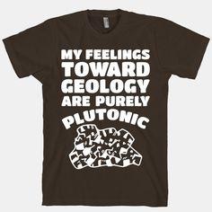 My Feelings Toward Geology are Purely...   T-Shirts, Tank Tops, Sweatshirts and Hoodies   HUMAN