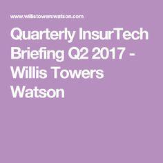 Quarterly InsurTech Briefing Q2 2017 - Willis Towers Watson