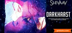 Darkhaast Lyrics from Shivaay: The song is sung by Arijit Singh & Sunidhi…