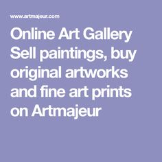 Online Art Gallery Sell paintings, buy original artworks and fine art prints on Artmajeur