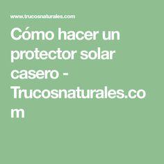 Cómo hacer un protector solar casero - Trucosnaturales.com
