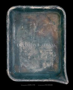 Developer Trays - a great book and a celebration of one of the seminal tools of the photographer since the beginning. All that silver and chemistry left behind to produce memorable visuals. I am humbled and proud to be a part of this great community. williamsstudio.com