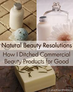 How I Ditched Commercial Beauty Products | www.NaturalBeautyWorkshop.com...links to lots of recipes