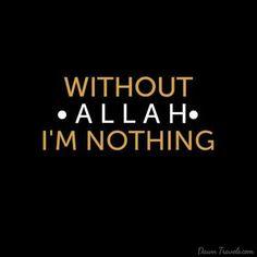 WITHOUT ALLAH I'M NOTHING! Do Umrah and Hajj from USA Visit: http://goo.gl/7uDo5M   #Allah #quran #Quran