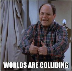 """If people from your separate and distinct social circles start hanging out together: 
