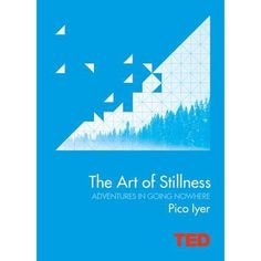 TED : The Art of Stillness Adventures in Going Nowhere