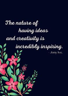 The nature of having ideas and creativity is incredibly inspiring. - Jonathan Ive John Romero, Matt Mcgorry, Tommy Shaw, Ken Robinson, Carol Channing, Julia Cameron, Earl Nightingale, Everyday Quotes, Creativity Quotes