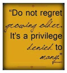 do not regret growing older..