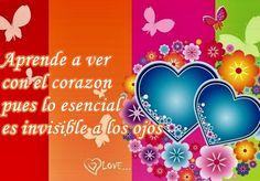 Aprende a ver con el corazón, pues lo esencial es invisible a los ojos...