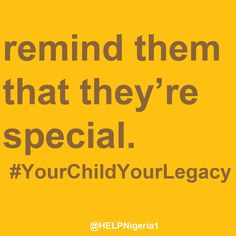 Remind them they're special. Home Education Legacy Project (H.E.L.P.) Nigeria is empowering parents and families to teach and raise tomorrow's generation. #HELPNigeria #YourChildYourLegacy