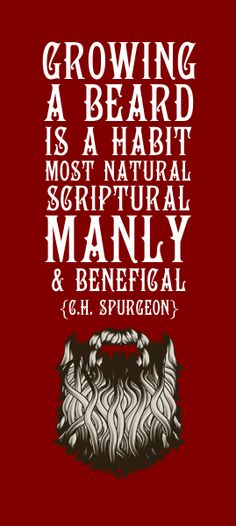 "The Bearded Gospel for Men: ""Growing a Beard is a habit most natural, scriptural, manly and benficial."" ~ G. H. Spurgeon"