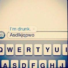 I'm drunk.