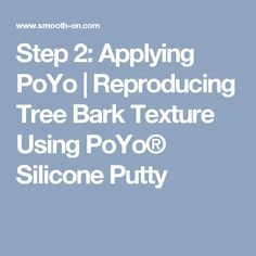 Step 2: Applying PoYo   Reproducing Tree Bark Texture Using PoYo® Silicone Putty
