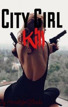 City girl kill. (on Wattpad) http://my.w.tt/UiNb/Y3mbBOVMrv #Action #amwriting #wattpad