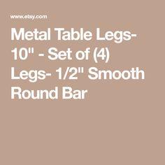 "Metal Table Legs- 10"" - Set of (4) Legs- 1/2"" Smooth Round Bar"