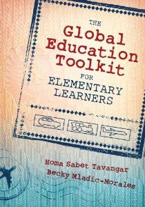 The Global Education Toolkit for Elementary Learners Written by Homa Tavangar and Becky Morales.  A Toolkit to address the barrier to teaching global perspectives and concepts, offering simple, turn-key lessons and activities that busy teachers can implement right away.