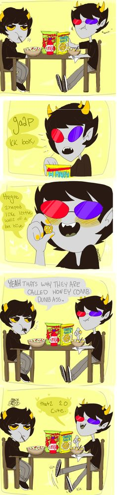 Aww Karkat don't be mean to Sollux. It's probably his first time eating Honey Combs. Don't be a little 2hiit.