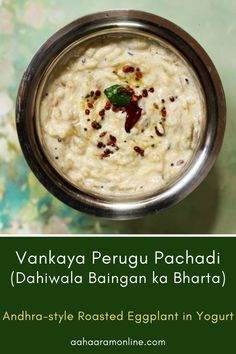 This easy to make roasted eggplant in yogurt from Andhra Pradesh is mellow and just what is needed on a hot summer day. It is called Dahiwala Baingan ka Bharta in Hindi and Kathirikai Thayir Pachadi in Tamil. Andhra Recipes, Roast Eggplant, Chutney, Pickles, Yogurt, Oatmeal, Curry, Meals, Dishes
