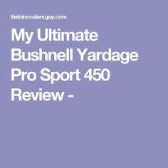 My Ultimate Bushnell Yardage Pro Sport 450 Review -