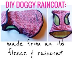 DIY DOG RAINCOAT / JACKET:   So, this happened yesterday...made my first doggy raincoat!   While rummaging through my closet I found an old rain jacket and fleece and decided to repurpose them!