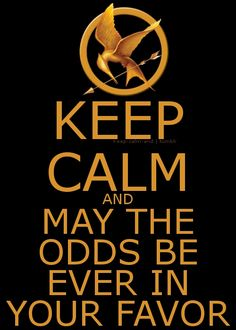 May The Odds be Ever in Your Favor!! (From The Hunger Games)