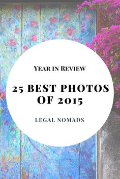 The best 25 photos from around the world taken by Jodi of Legal Nomads in 2015 -- Portugal, Thailand, Vietnam, New Zealand, and more!