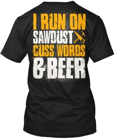 2d8be536 Carpenter Tshirt I Run On Sawdust Cuss Words And Beer Carpenter Tshirt For  Men