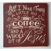 Found it at Wayfair - 'All I Need Today Is A Little Bit Of Coffee and Jesus' Wall Decor