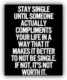 """Stay single until someone actually complements your life in a way that it makes it better to not be single. If not, it's not worth it."" #quotes #single #singlequotes #beingsingle"
