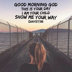 Good Morning God! This is Your day. I am Your child, show me Your way! [Daystar.com]